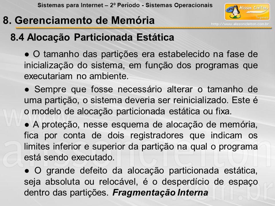 8.4 8.4 Alocação Particionada Estática O tamanho das partições era estabelecido na fase de inicialização do sistema, em função dos programas que execu