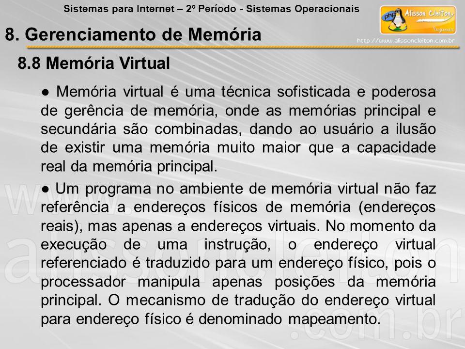 8.8 8.8 Memória Virtual Memória virtual é uma técnica sofisticada e poderosa de gerência de memória, onde as memórias principal e secundária são combi