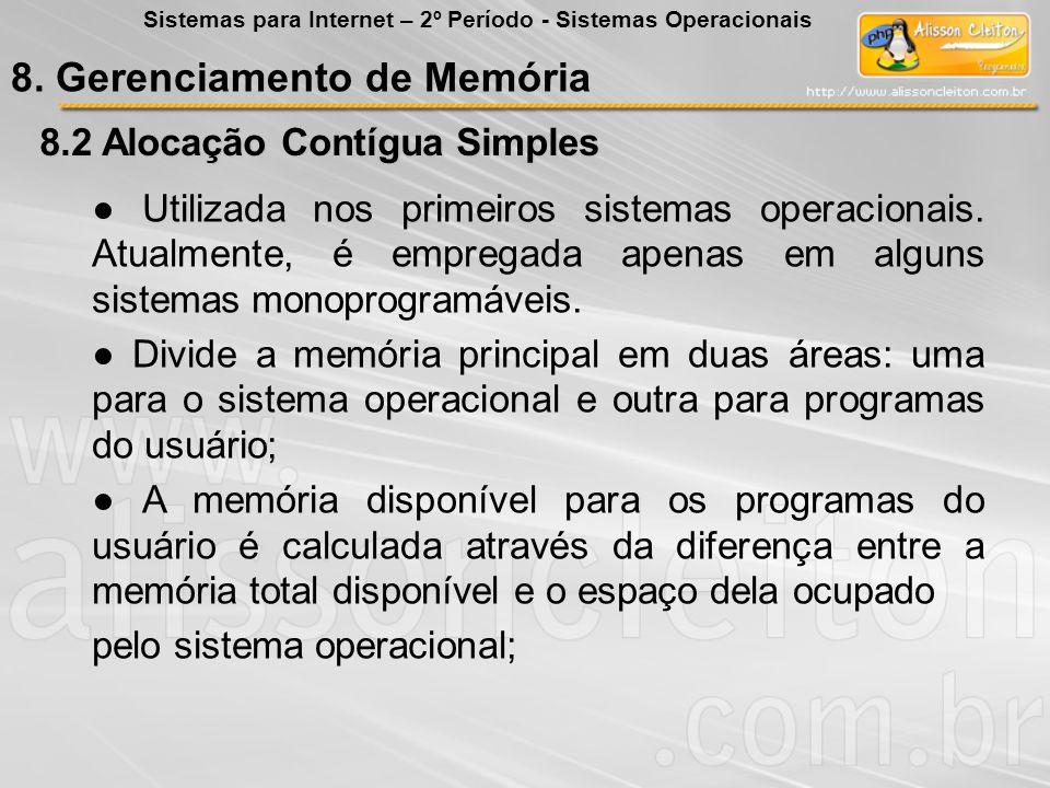 8.2 Alocação Contígua Simples Utilizada nos primeiros sistemas operacionais. Atualmente, é empregada apenas em alguns sistemas monoprogramáveis. Divid