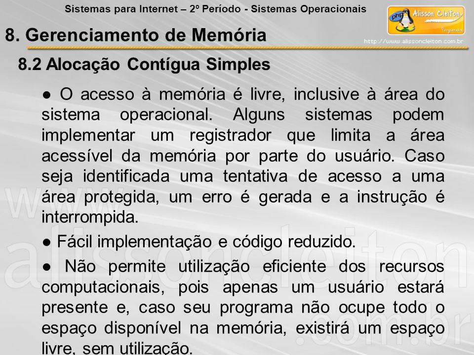 8.2 Alocação Contígua Simples O acesso à memória é livre, inclusive à área do sistema operacional. Alguns sistemas podem implementar um registrador qu