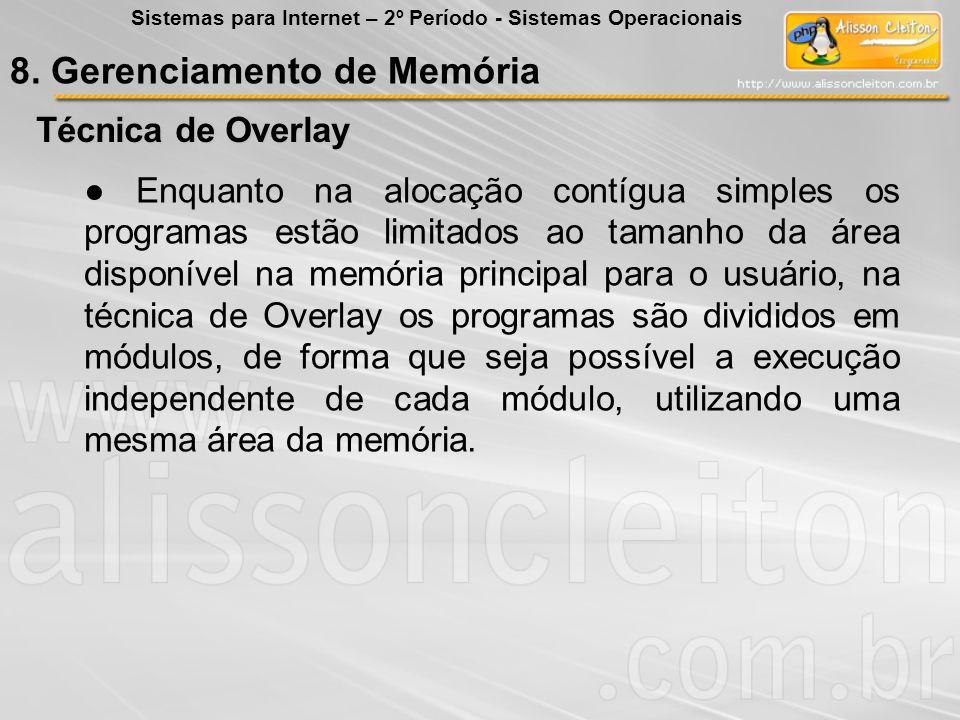 Técnica de Overlay Enquanto na alocação contígua simples os programas estão limitados ao tamanho da área disponível na memória principal para o usuári