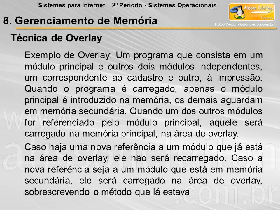 Técnica de Overlay Exemplo de Overlay: Um programa que consista em um módulo principal e outros dois módulos independentes, um correspondente ao cadas