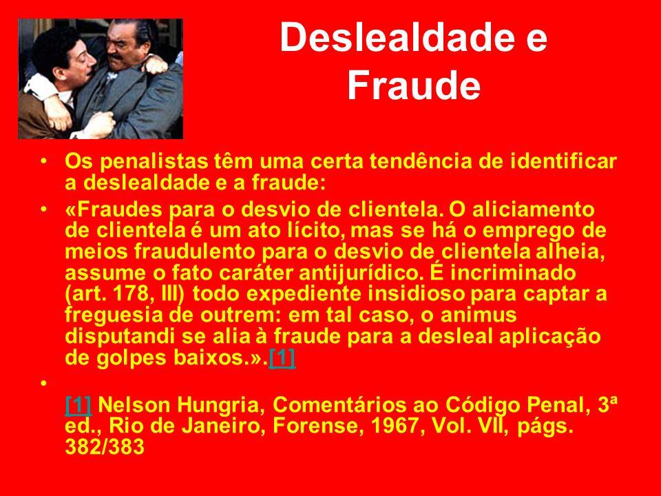 Deslealdade e Fraude Os penalistas têm uma certa tendência de identificar a deslealdade e a fraude: «Fraudes para o desvio de clientela. O aliciamento