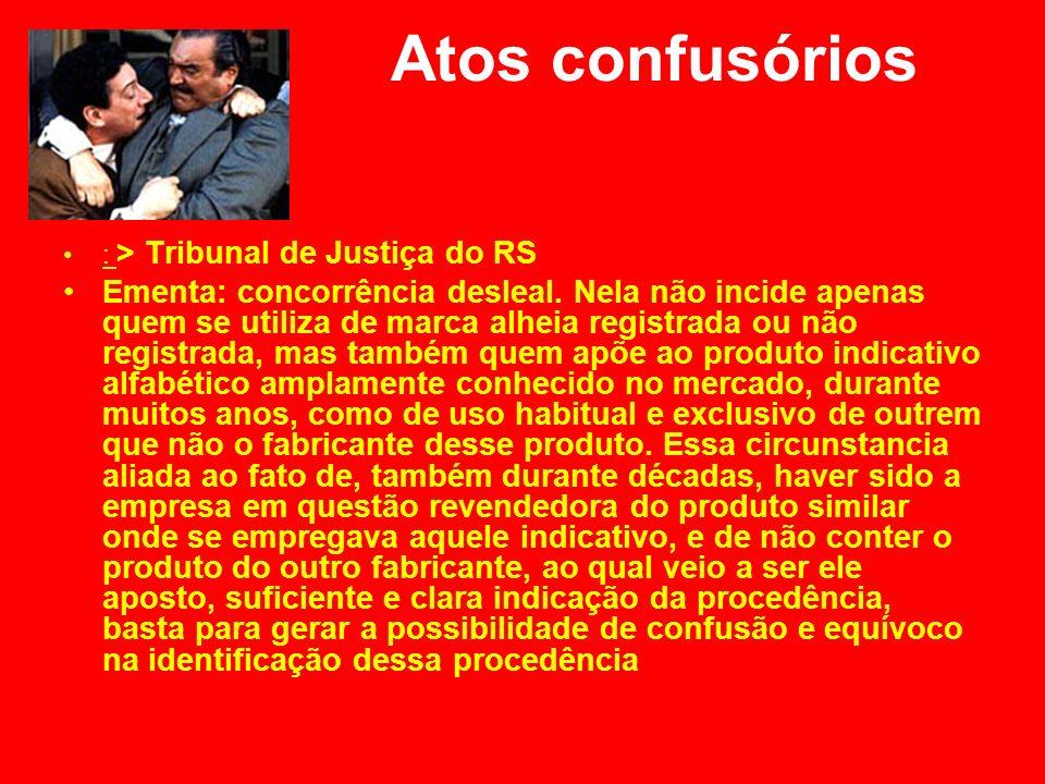 Atos confusórios : > Tribunal de Justiça do RS Ementa: concorrência desleal. Nela não incide apenas quem se utiliza de marca alheia registrada ou não