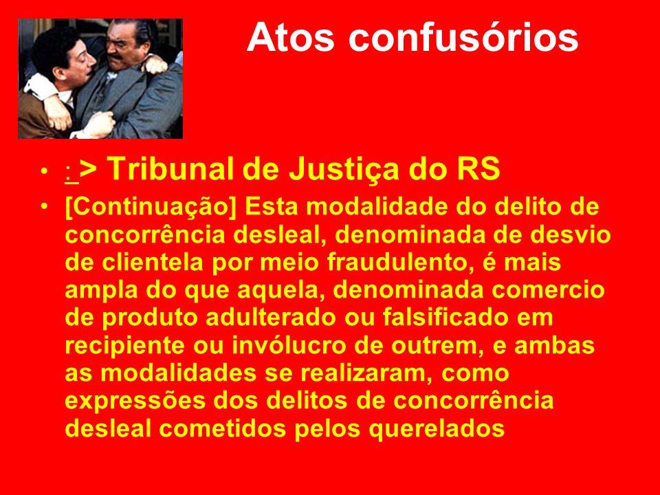 Atos confusórios : > Tribunal de Justiça do RS [Continuação] Esta modalidade do delito de concorrência desleal, denominada de desvio de clientela por