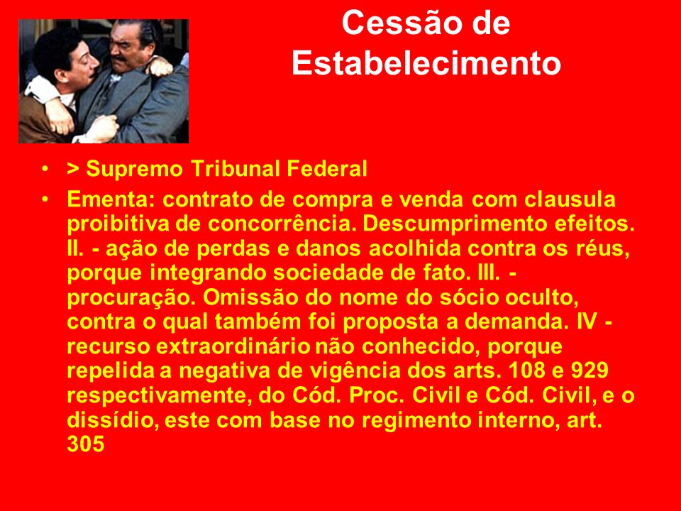 Cessão de Estabelecimento > Supremo Tribunal Federal Ementa: contrato de compra e venda com clausula proibitiva de concorrência. Descumprimento efeito