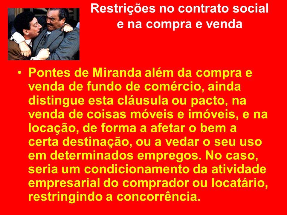 Restrições no contrato social e na compra e venda Pontes de Miranda além da compra e venda de fundo de comércio, ainda distingue esta cláusula ou pact