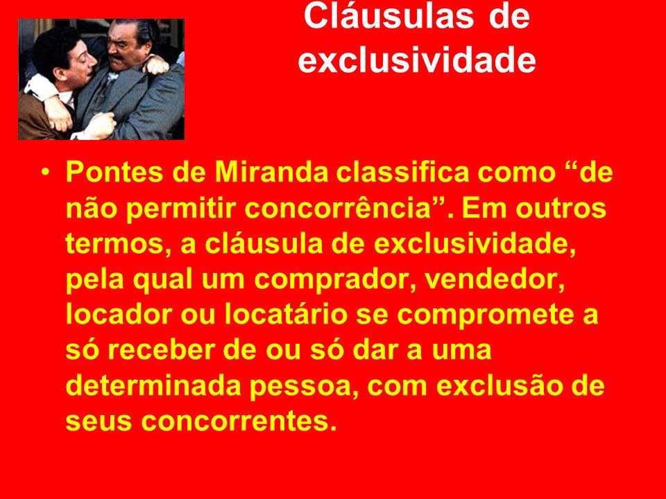 Cláusulas de exclusividade Pontes de Miranda classifica como de não permitir concorrência. Em outros termos, a cláusula de exclusividade, pela qual um
