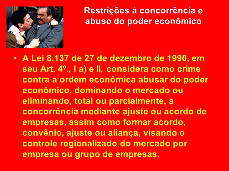 Restrições à concorrência e abuso do poder econômico A Lei 8.137 de 27 de dezembro de 1990, em seu Art. 4º., I a) e II, considera como crime contra a