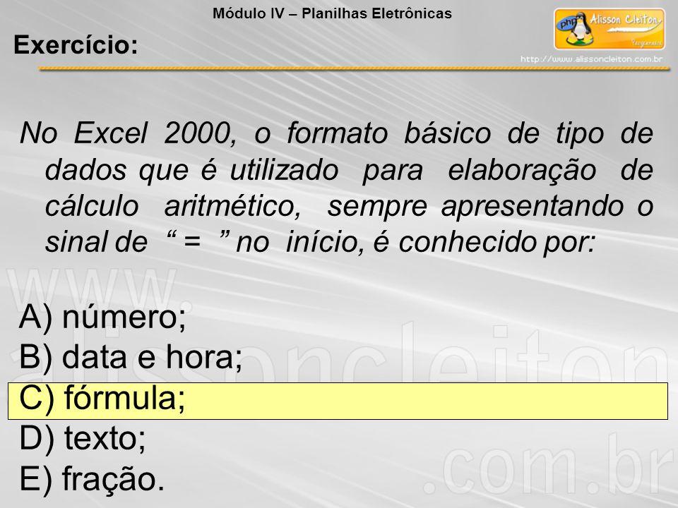 No Excel 2000, o formato básico de tipo de dados que é utilizado para elaboração de cálculo aritmético, sempre apresentando o sinal de = no início, é