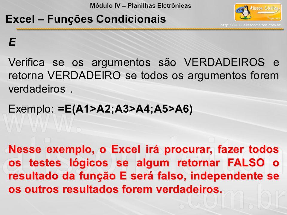 E Verifica se os argumentos são VERDADEIROS e retorna VERDADEIRO se todos os argumentos forem verdadeiros. Exemplo: =E(A1>A2;A3>A4;A5>A6) Nesse exempl