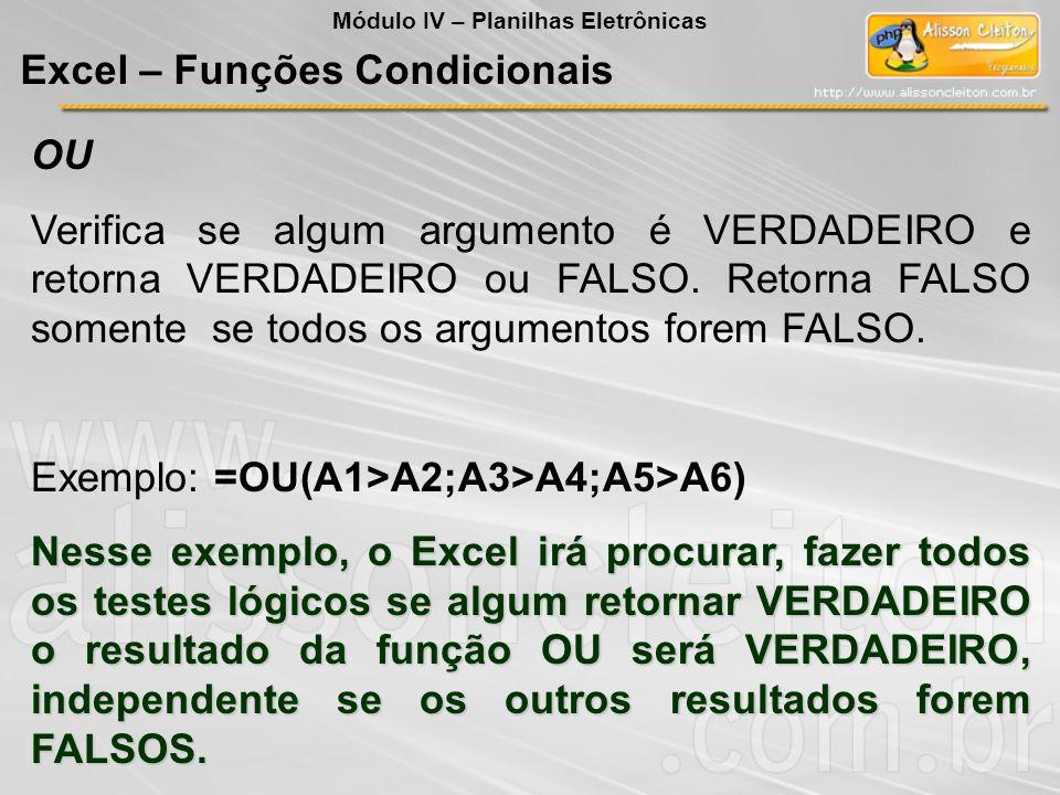 OU Verifica se algum argumento é VERDADEIRO e retorna VERDADEIRO ou FALSO. Retorna FALSO somente se todos os argumentos forem FALSO. Exemplo: =OU(A1>A