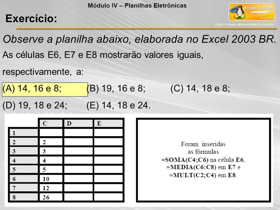 Observe a planilha abaixo, elaborada no Excel 2003 BR. As células E6, E7 e E8 mostrarão valores iguais, respectivamente, a: (A) 14, 16 e 8;(B) 19, 16