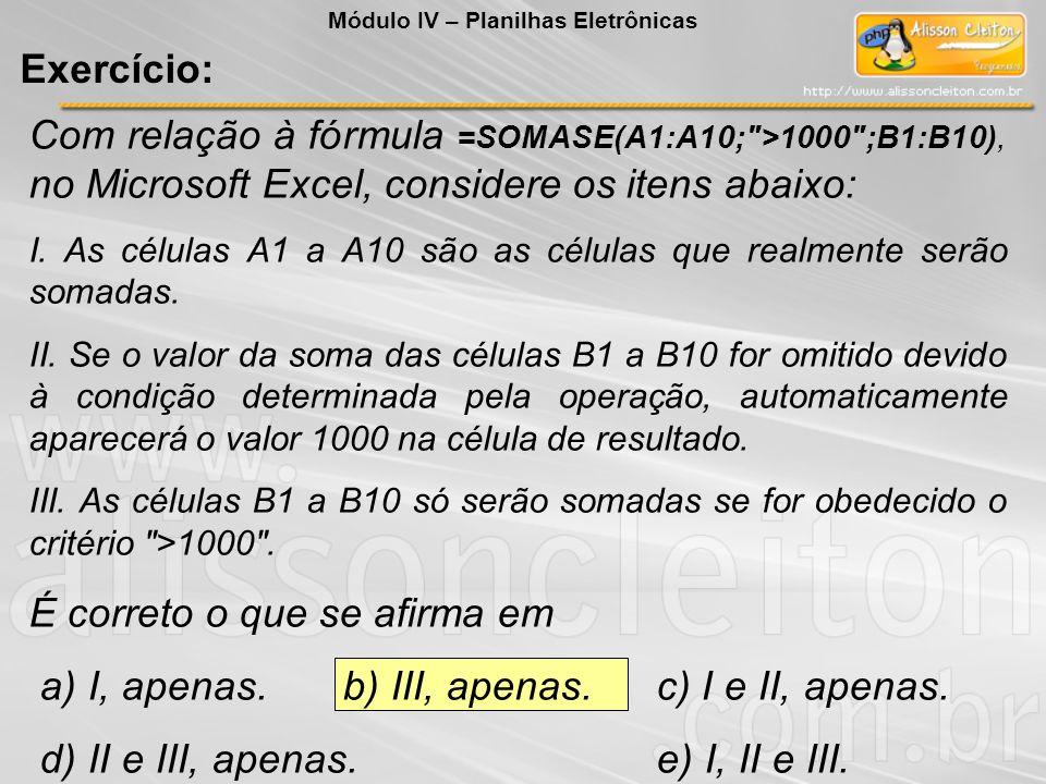 Com relação à fórmula =SOMASE(A1:A10;