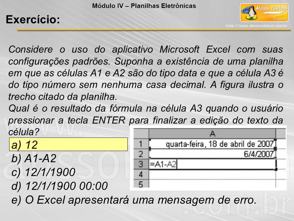 Considere o uso do aplicativo Microsoft Excel com suas configurações padrões. Suponha a existência de uma planilha em que as células A1 e A2 são do ti