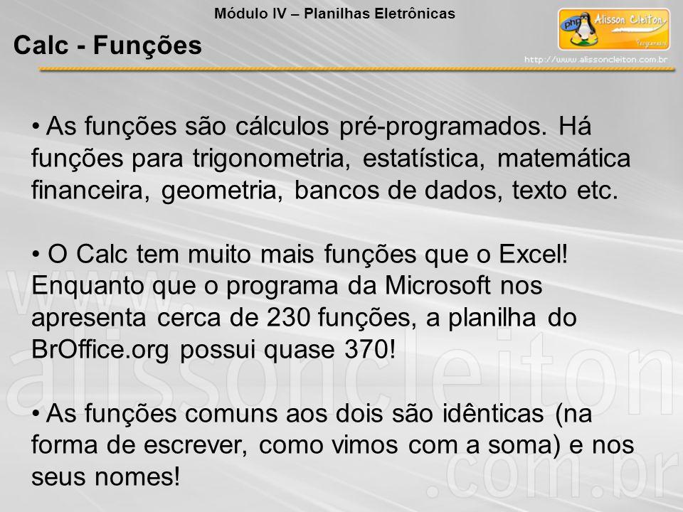As funções são cálculos pré-programados. Há funções para trigonometria, estatística, matemática financeira, geometria, bancos de dados, texto etc. O C
