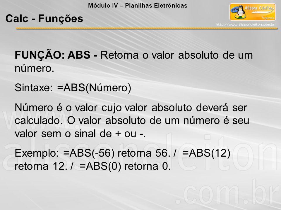 FUNÇÃO: ABS - Retorna o valor absoluto de um número. Sintaxe: =ABS(Número) Número é o valor cujo valor absoluto deverá ser calculado. O valor absoluto