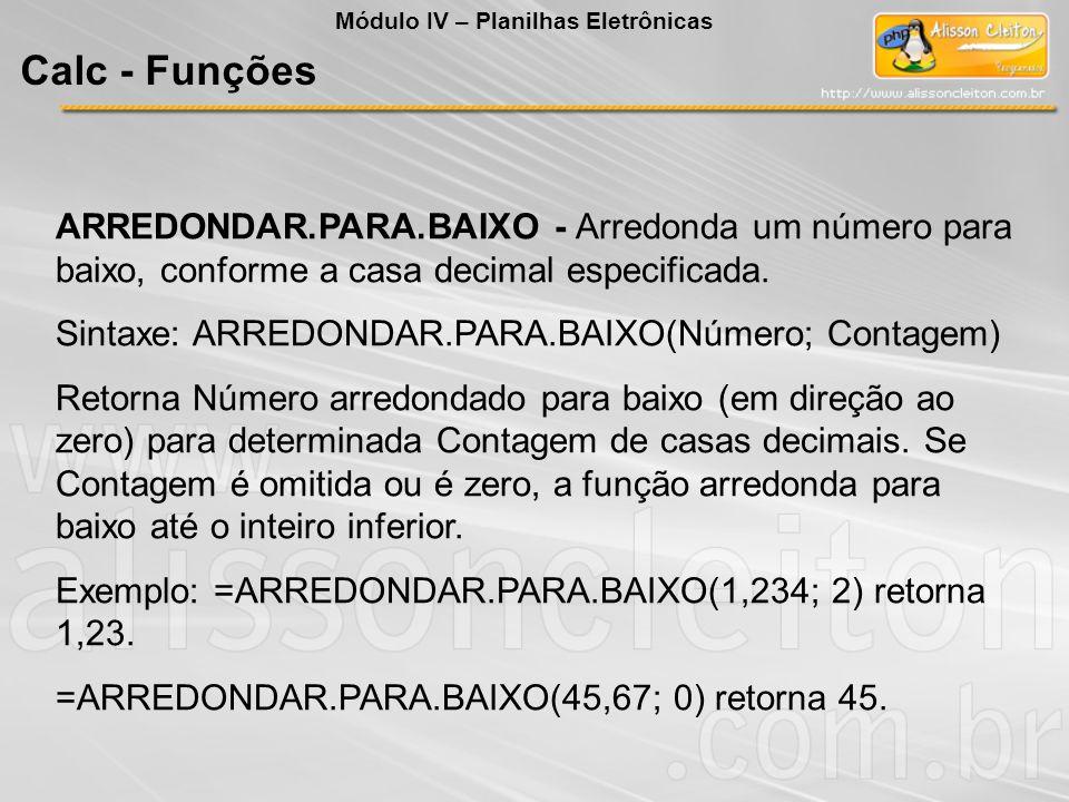 ARREDONDAR.PARA.BAIXO - Arredonda um número para baixo, conforme a casa decimal especificada. Sintaxe: ARREDONDAR.PARA.BAIXO(Número; Contagem) Retorna