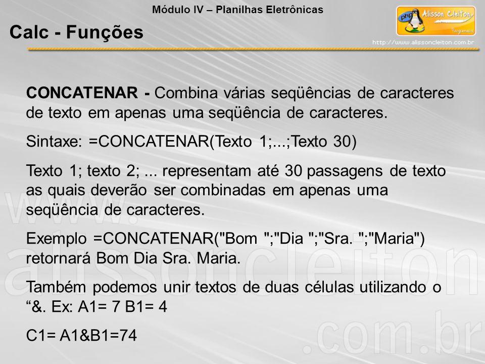 CONCATENAR - Combina várias seqüências de caracteres de texto em apenas uma seqüência de caracteres. Sintaxe: =CONCATENAR(Texto 1;...;Texto 30) Texto
