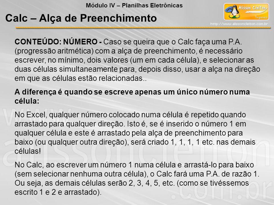 CONTEÚDO: NÚMERO - Caso se queira que o Calc faça uma P.A. (progressão aritmética) com a alça de preenchimento, é necessário escrever, no mínimo, dois