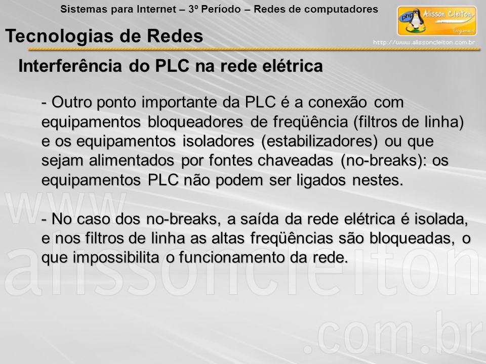 Tecnologias de Redes Interferência do PLC na rede elétrica Sistemas para Internet – 3º Período – Redes de computadores - Outro ponto importante da PLC