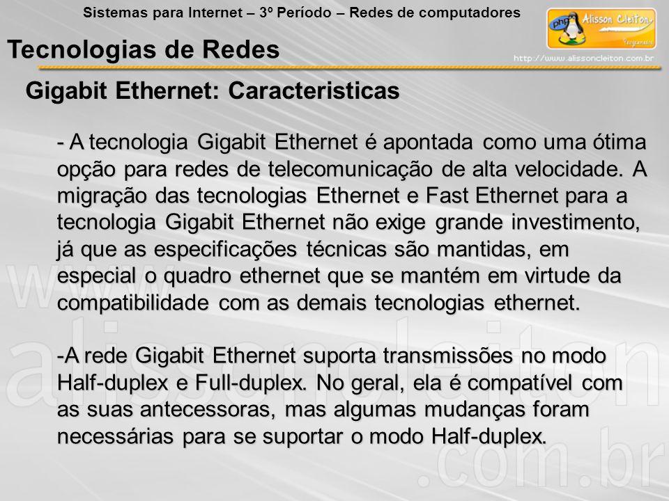 Tecnologias de Redes Gigabit Ethernet: Caracteristicas Sistemas para Internet – 3º Período – Redes de computadores - A tecnologia Gigabit Ethernet é a