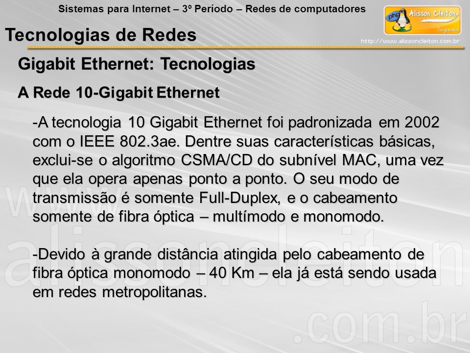Tecnologias de Redes Gigabit Ethernet: Tecnologias Sistemas para Internet – 3º Período – Redes de computadores A Rede 10-Gigabit Ethernet -A tecnologi