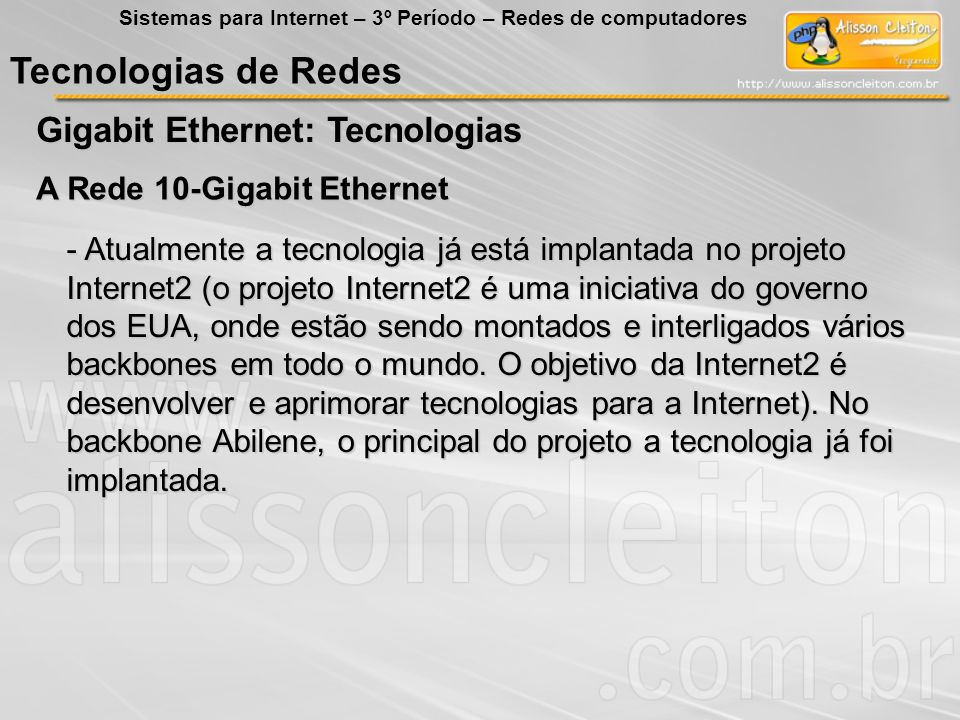 Tecnologias de Redes Gigabit Ethernet: Tecnologias Sistemas para Internet – 3º Período – Redes de computadores A Rede 10-Gigabit Ethernet - Atualmente
