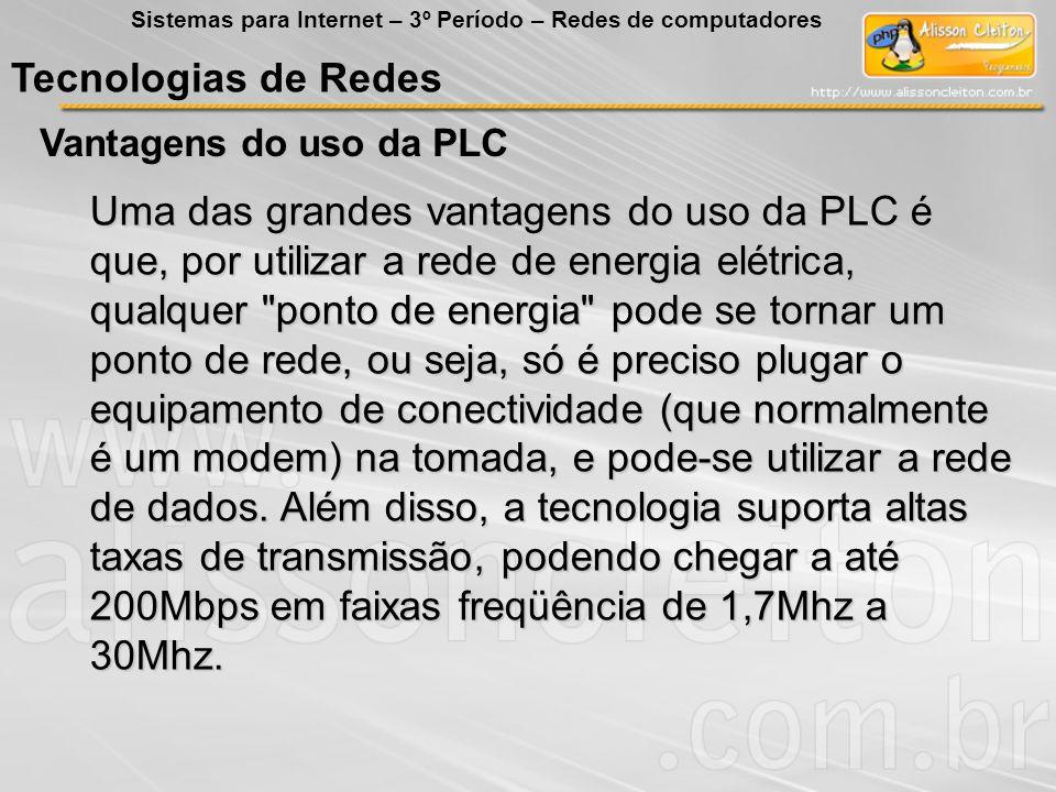 Tecnologias de Redes Vantagens do uso da PLC Uma das grandes vantagens do uso da PLC é que, por utilizar a rede de energia elétrica, qualquer