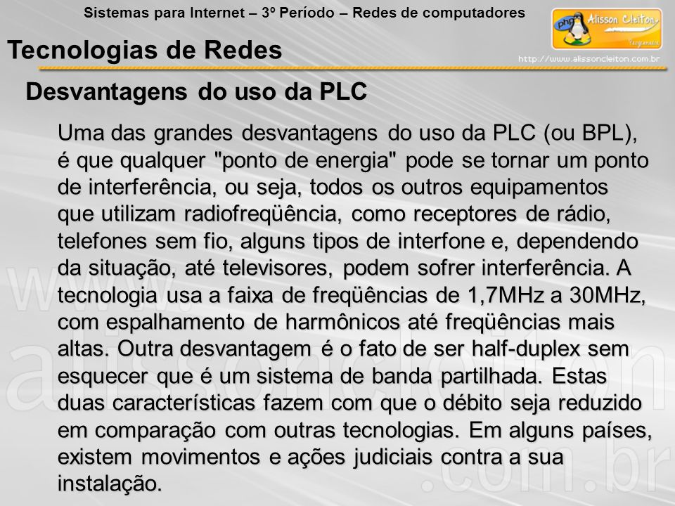 Tecnologias de Redes Desvantagens do uso da PLC Uma das grandes desvantagens do uso da PLC (ou BPL), é que qualquer