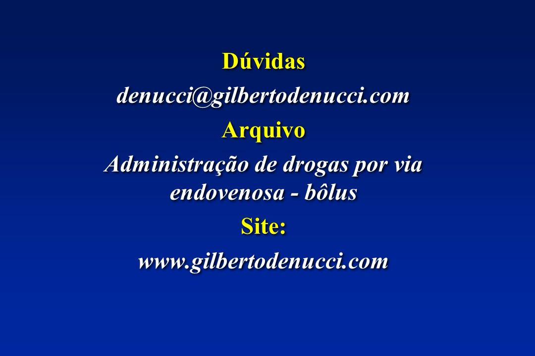 Dúvidas denucci@gilbertodenucci.com Arquivo Administração de drogas por via endovenosa - bôlus Site: www.gilbertodenucci.com Dúvidas denucci@gilbertod