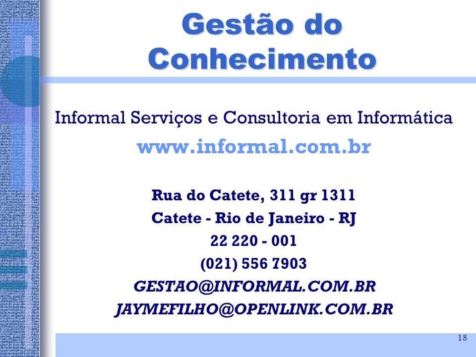 18 Gestão do Conhecimento Informal Serviços e Consultoria em Informática www.informal.com.br Rua do Catete, 311 gr 1311 Catete - Rio de Janeiro - RJ 2