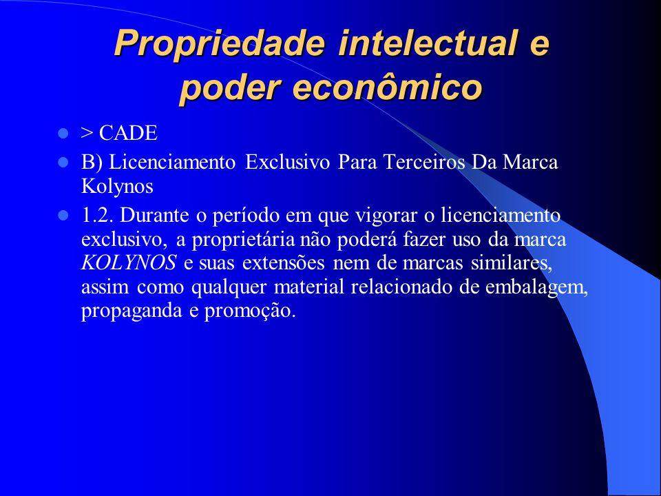 Propriedade intelectual e poder econômico > CADE B) Licenciamento Exclusivo Para Terceiros Da Marca Kolynos 1.2. Durante o período em que vigorar o li