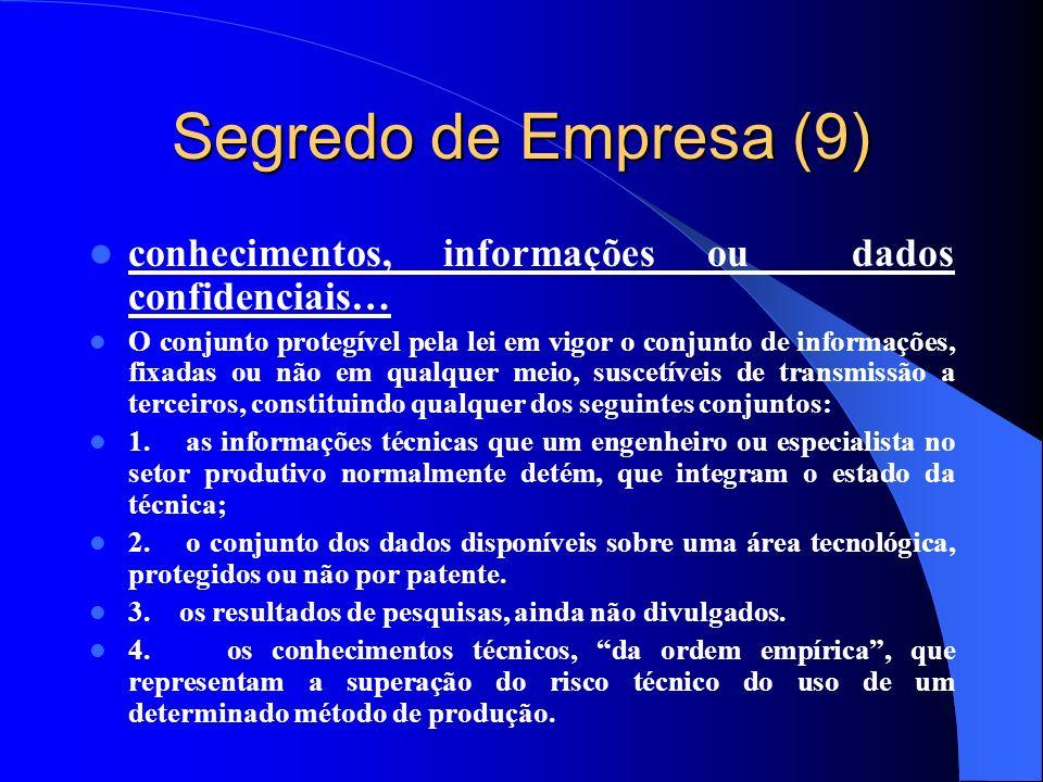 Segredo de Empresa (9) conhecimentos, informações ou dados confidenciais… O conjunto protegível pela lei em vigor o conjunto de informações, fixadas o