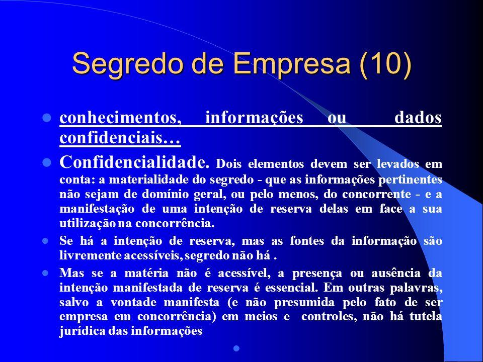 Segredo de Empresa (10) conhecimentos, informações ou dados confidenciais… Confidencialidade. Dois elementos devem ser levados em conta: a materialida