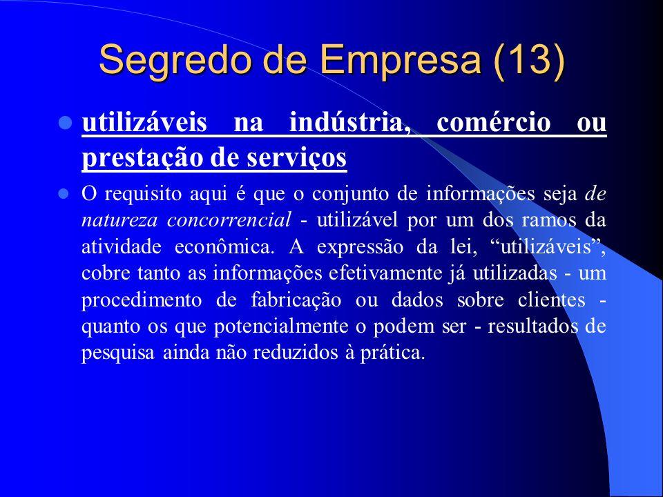 Segredo de Empresa (13) utilizáveis na indústria, comércio ou prestação de serviços O requisito aqui é que o conjunto de informações seja de natureza