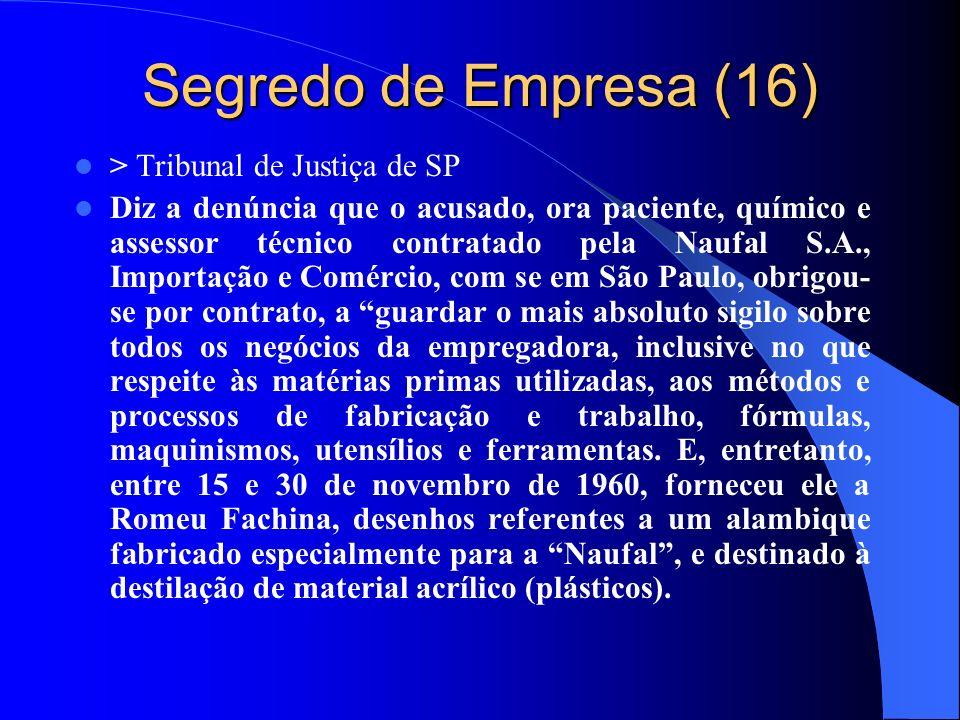Segredo de Empresa (16) > Tribunal de Justiça de SP Diz a denúncia que o acusado, ora paciente, químico e assessor técnico contratado pela Naufal S.A.