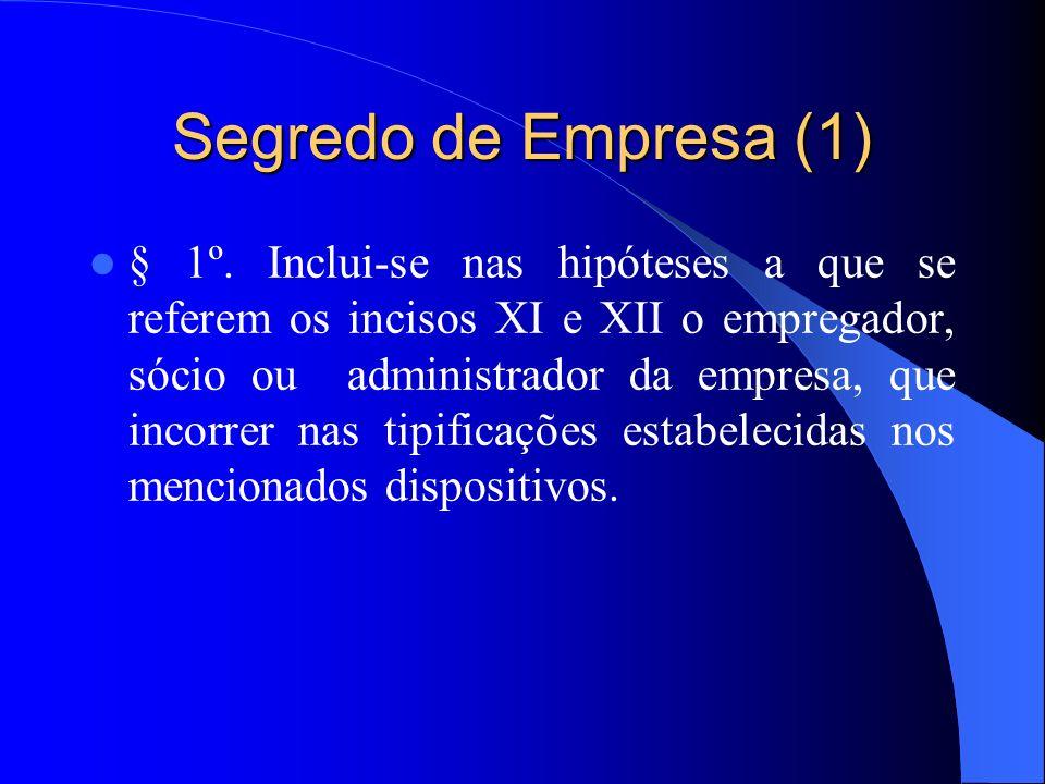 Segredo de Empresa (1) § 1º. Inclui-se nas hipóteses a que se referem os incisos XI e XII o empregador, sócio ou administrador da empresa, que incorre
