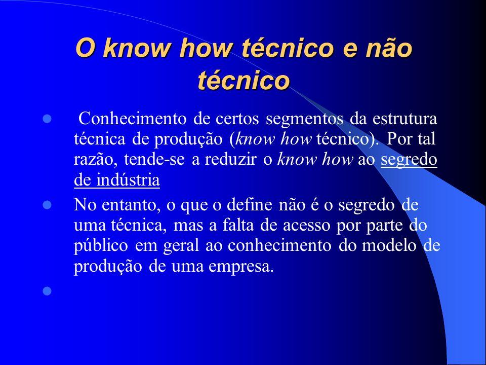 O know how técnico e não técnico Conhecimento de certos segmentos da estrutura técnica de produção (know how técnico). Por tal razão, tende-se a reduz