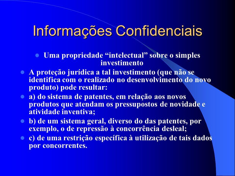Informações Confidenciais Uma propriedade intelectual sobre o simples investimento A proteção jurídica a tal investimento (que não se identifica com o