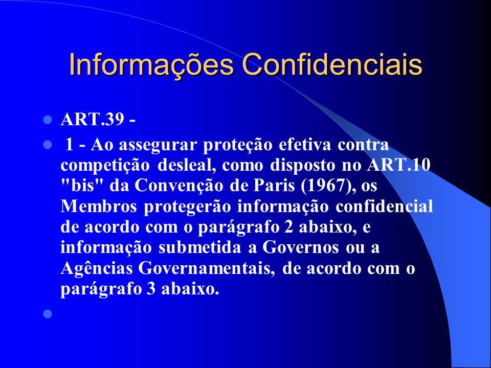 Informações Confidenciais ART.39 - 1 - Ao assegurar proteção efetiva contra competição desleal, como disposto no ART.10