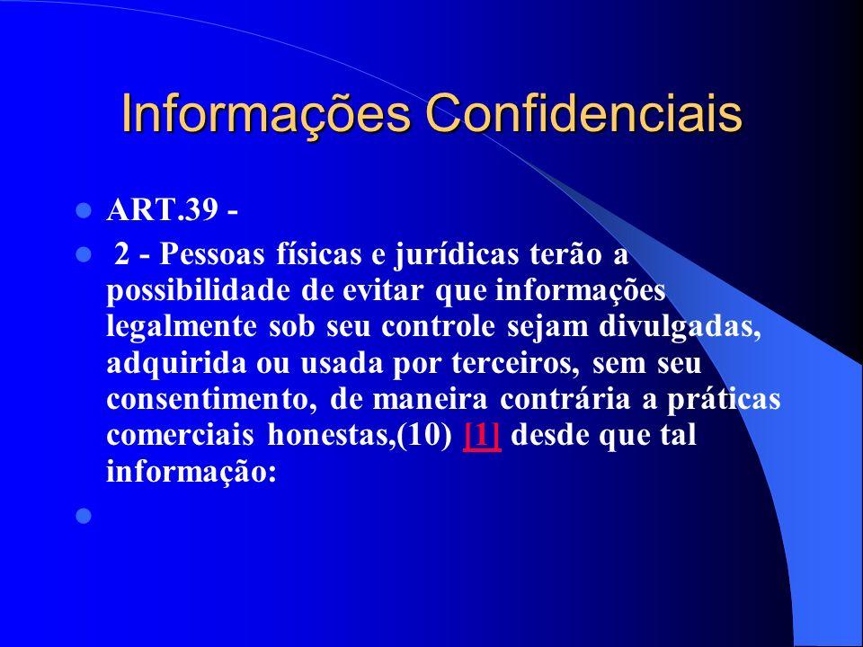 Informações Confidenciais ART.39 - 2 - Pessoas físicas e jurídicas terão a possibilidade de evitar que informações legalmente sob seu controle sejam d
