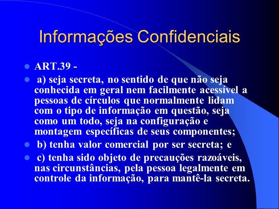 Informações Confidenciais ART.39 - a) seja secreta, no sentido de que não seja conhecida em geral nem facilmente acessível a pessoas de círculos que n