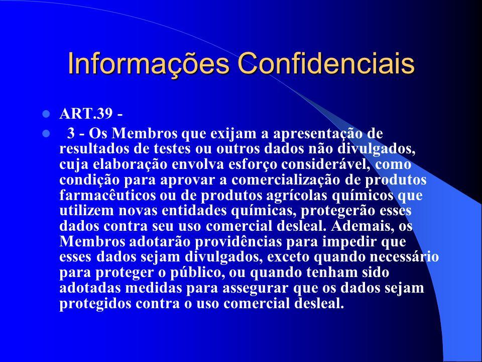 Informações Confidenciais ART.39 - 3 - Os Membros que exijam a apresentação de resultados de testes ou outros dados não divulgados, cuja elaboração en