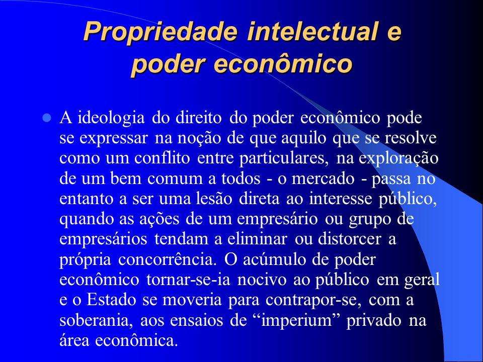 Propriedade intelectual e poder econômico A ideologia do direito do poder econômico pode se expressar na noção de que aquilo que se resolve como um co