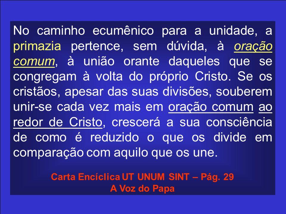 No caminho ecumênico para a unidade, a primazia pertence, sem dúvida, à oração comum, à união orante daqueles que se congregam à volta do próprio Cris