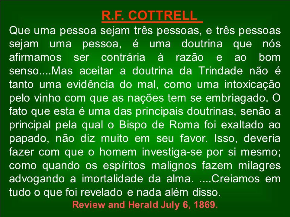 R.F. COTTRELL Que uma pessoa sejam três pessoas, e três pessoas sejam uma pessoa, é uma doutrina que nós afirmamos ser contrária à razão e ao bom sens
