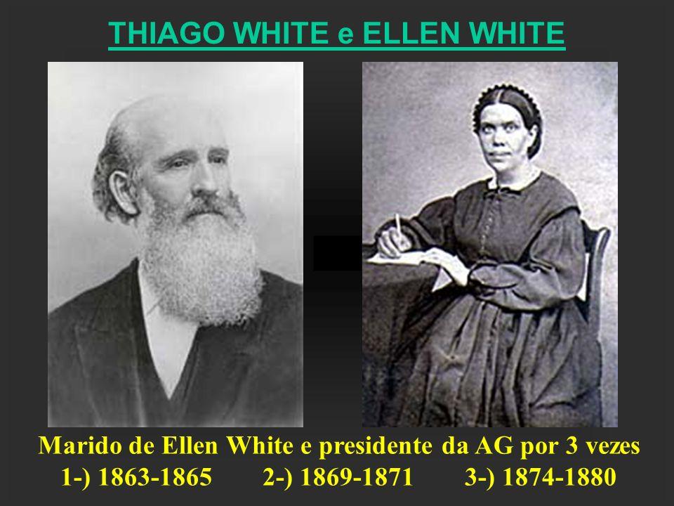 THIAGO WHITE e ELLEN WHITE Marido de Ellen White e presidente da AG por 3 vezes 1-) 1863-18652-) 1869-18713-) 1874-1880