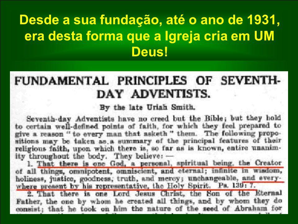 Desde a sua fundação, até o ano de 1931, era desta forma que a Igreja cria em UM Deus!