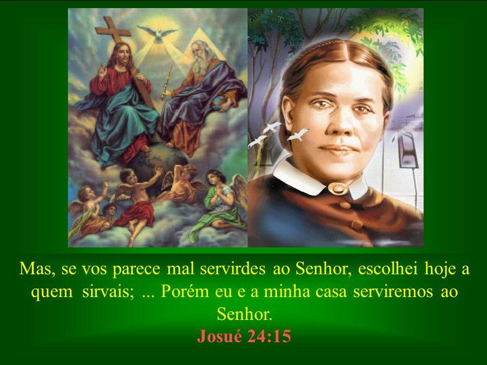 Mas, se vos parece mal servirdes ao Senhor, escolhei hoje a quem sirvais;... Porém eu e a minha casa serviremos ao Senhor. Josué 24:15